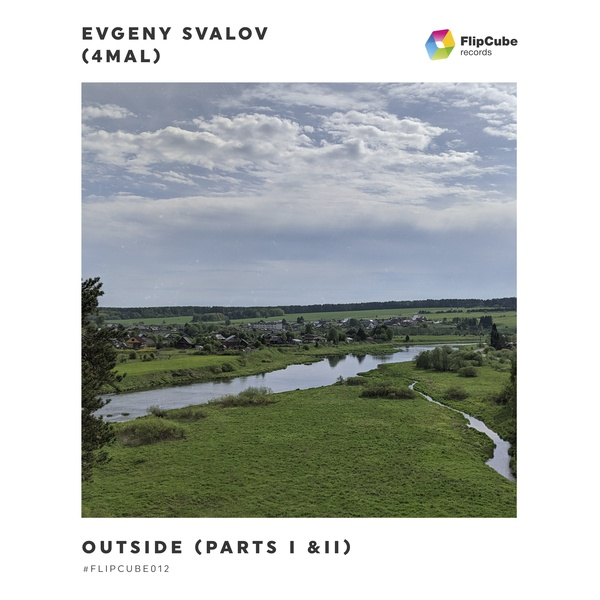 FLIPCUBE012: Evgeny Svalov (4Mal) — Outside (Parts I & II)