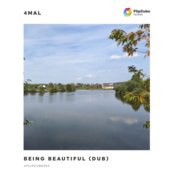 FLIPCUBE053: 4Mal — Being Beautiful (Dub)